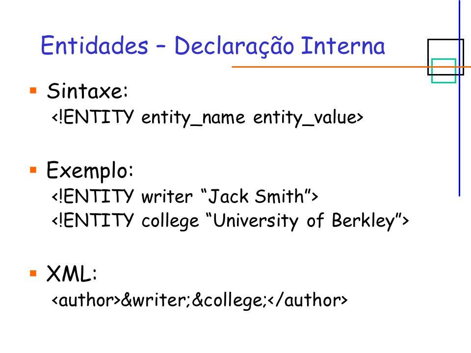 Entidades – Declaração Interna  Sintaxe:  Exemplo:  XML: &writer;&college;