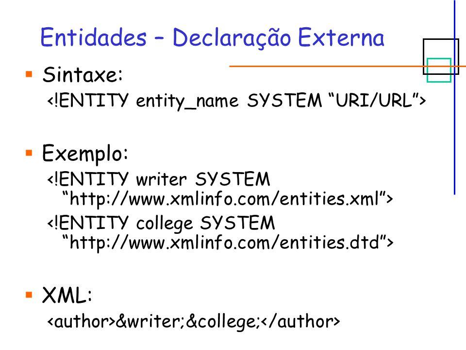 Entidades – Declaração Externa  Sintaxe:  Exemplo:  XML: &writer;&college;