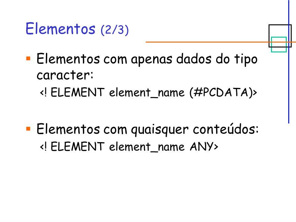 Elementos (2/3)  Elementos com apenas dados do tipo caracter:  Elementos com quaisquer conteúdos: