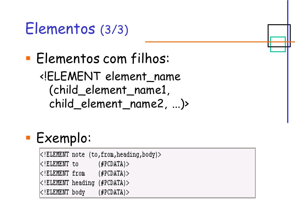 Elementos (3/3)  Elementos com filhos:  Exemplo: