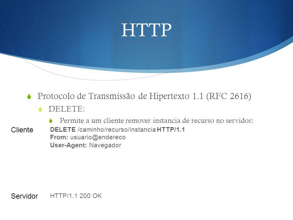 HTTP  Protocolo de Transmissão de Hipertexto 1.1 (RFC 2616)  DELETE:  Permite a um cliente remover instancia de recurso no servidor: DELETE /caminh