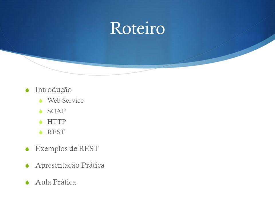 Roteiro  Introdução  Web Service  SOAP  HTTP  REST  Exemplos de REST  Apresentação Prática  Aula Prática