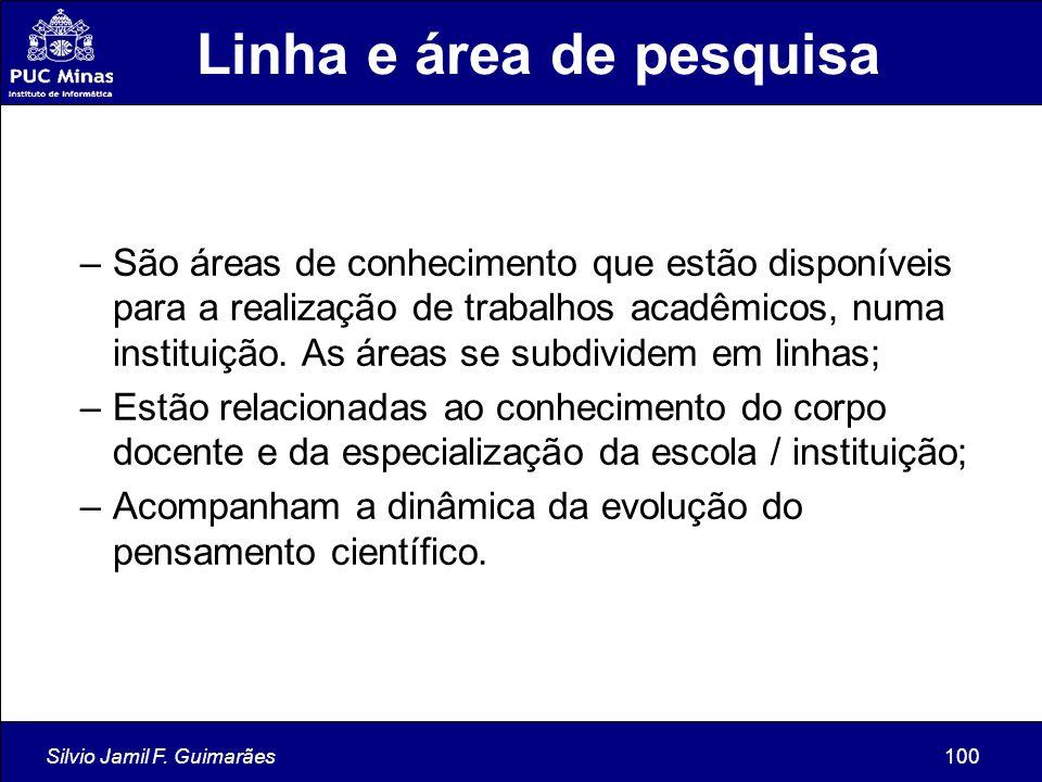 Silvio Jamil F. Guimarães100 Linha e área de pesquisa –São áreas de conhecimento que estão disponíveis para a realização de trabalhos acadêmicos, numa