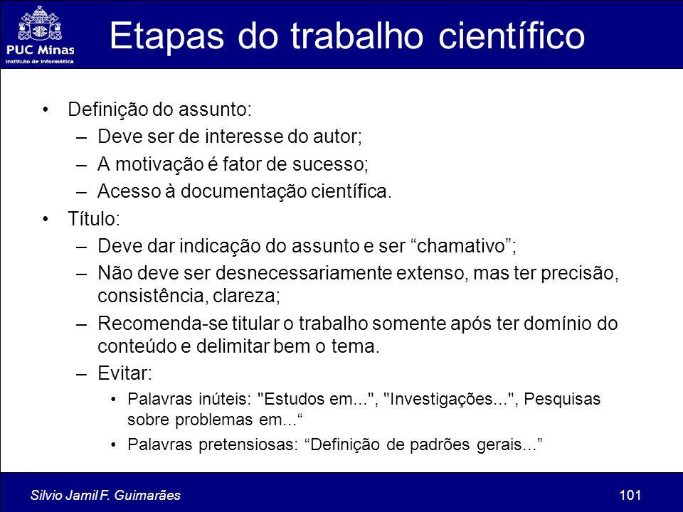 Silvio Jamil F. Guimarães101 Etapas do trabalho científico Definição do assunto: –Deve ser de interesse do autor; –A motivação é fator de sucesso; –Ac