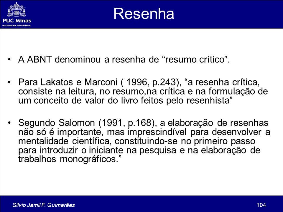 """Silvio Jamil F. Guimarães104 Resenha A ABNT denominou a resenha de """"resumo crítico"""". Para Lakatos e Marconi ( 1996, p.243), """"a resenha crítica, consis"""