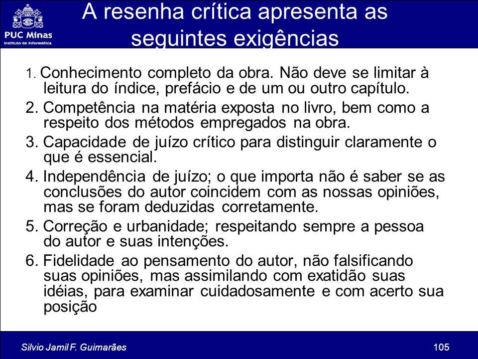 Silvio Jamil F. Guimarães105 A resenha crítica apresenta as seguintes exigências 1. Conhecimento completo da obra. Não deve se limitar à leitura do ín