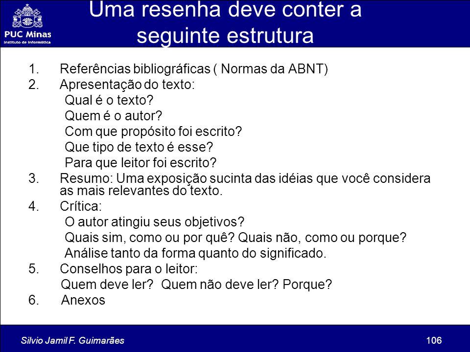 Silvio Jamil F. Guimarães106 Uma resenha deve conter a seguinte estrutura 1.Referências bibliográficas ( Normas da ABNT) 2.Apresentação do texto: Qual