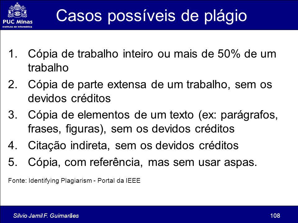 Silvio Jamil F. Guimarães108 Casos possíveis de plágio 1.Cópia de trabalho inteiro ou mais de 50% de um trabalho 2.Cópia de parte extensa de um trabal