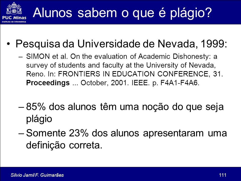 Silvio Jamil F. Guimarães111 Alunos sabem o que é plágio? Pesquisa da Universidade de Nevada, 1999: –SIMON et al. On the evaluation of Academic Dishon
