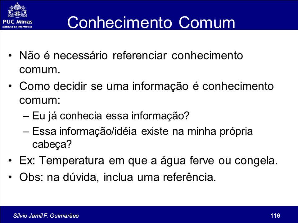 Silvio Jamil F. Guimarães116 Conhecimento Comum Não é necessário referenciar conhecimento comum. Como decidir se uma informação é conhecimento comum:
