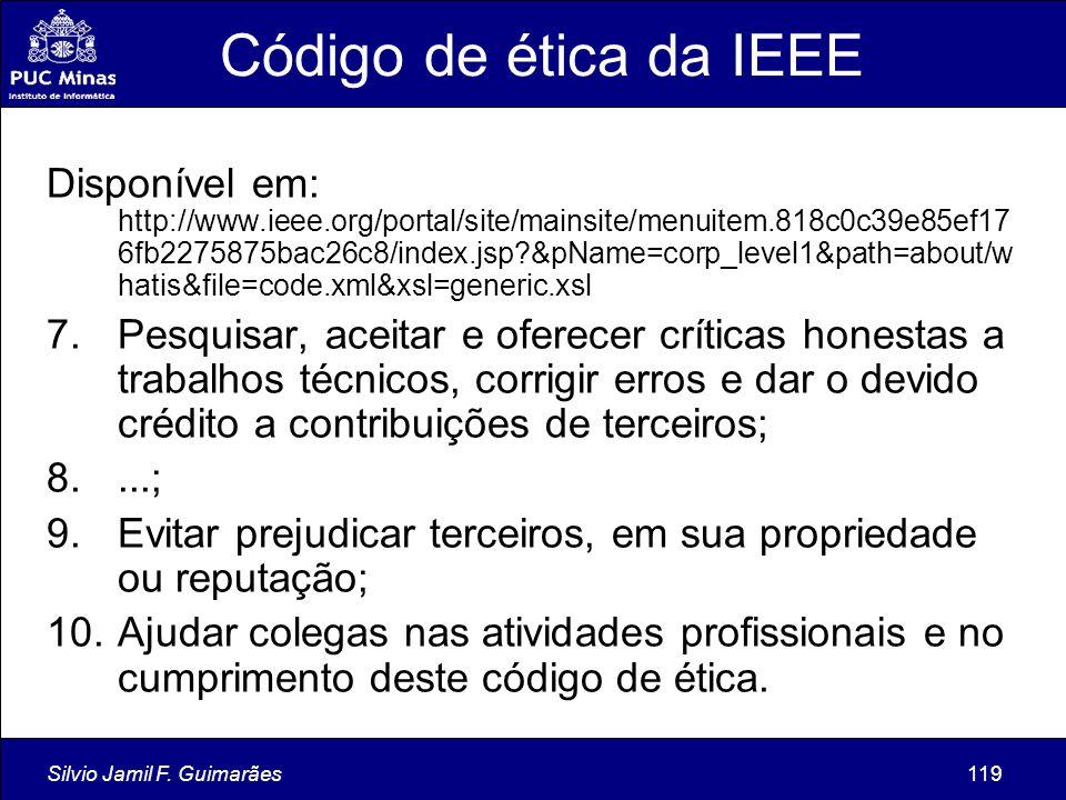 Silvio Jamil F. Guimarães119 Código de ética da IEEE Disponível em: http://www.ieee.org/portal/site/mainsite/menuitem.818c0c39e85ef17 6fb2275875bac26c