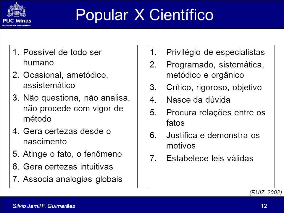 Silvio Jamil F. Guimarães12 Popular X Científico 1.Privilégio de especialistas 2.Programado, sistemática, metódico e orgânico 3.Crítico, rigoroso, obj