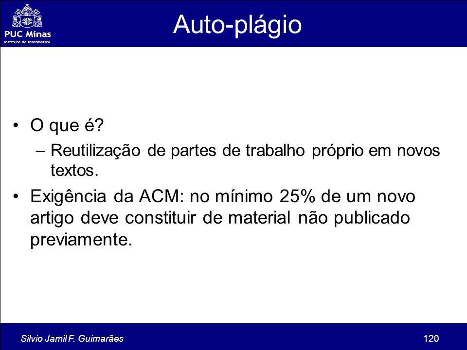Silvio Jamil F. Guimarães120 Auto-plágio O que é? –Reutilização de partes de trabalho próprio em novos textos. Exigência da ACM: no mínimo 25% de um n
