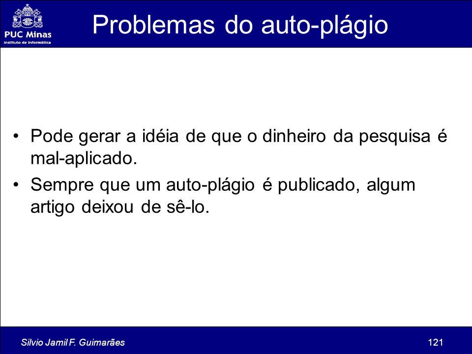 Silvio Jamil F. Guimarães121 Problemas do auto-plágio Pode gerar a idéia de que o dinheiro da pesquisa é mal-aplicado. Sempre que um auto-plágio é pub