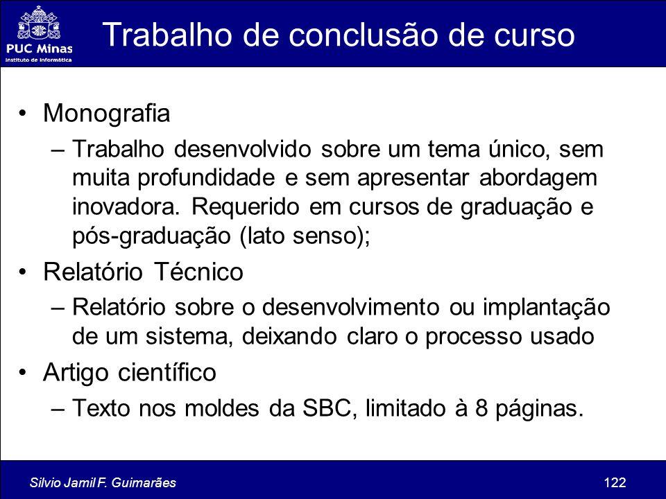 Silvio Jamil F. Guimarães122 Trabalho de conclusão de curso Monografia –Trabalho desenvolvido sobre um tema único, sem muita profundidade e sem aprese