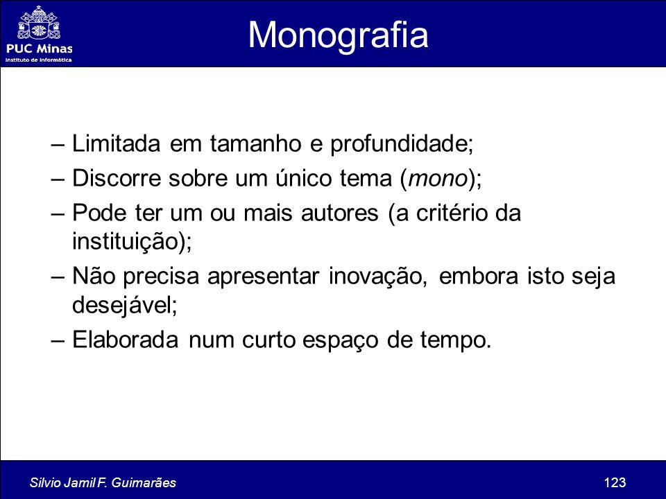 Silvio Jamil F. Guimarães123 Monografia –Limitada em tamanho e profundidade; –Discorre sobre um único tema (mono); –Pode ter um ou mais autores (a cri