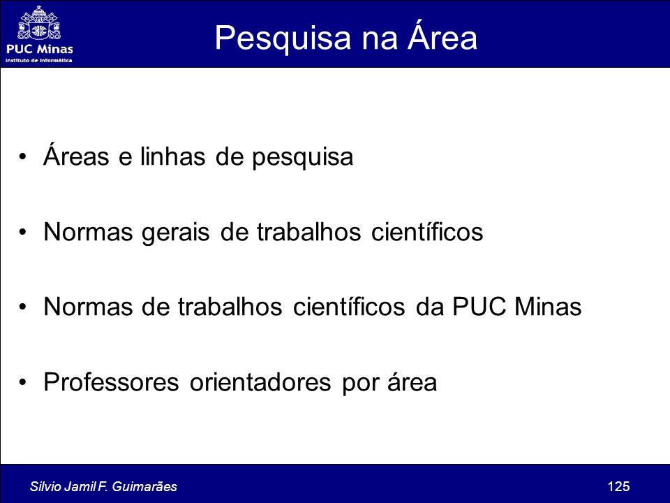 Silvio Jamil F. Guimarães125 Pesquisa na Área Áreas e linhas de pesquisa Normas gerais de trabalhos científicos Normas de trabalhos científicos da PUC