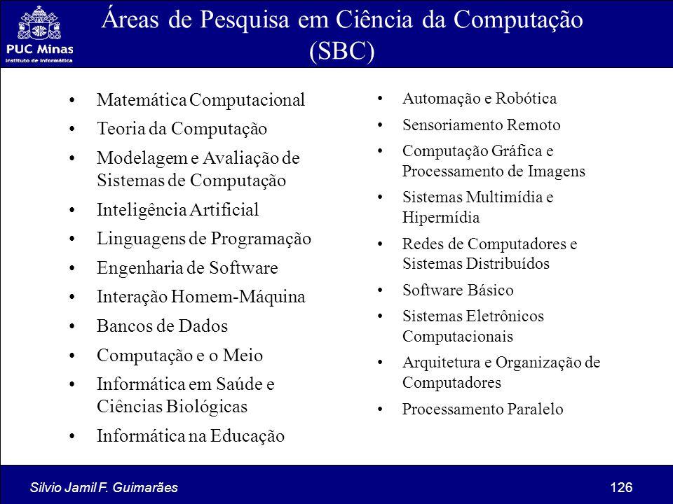 Silvio Jamil F. Guimarães126 Áreas de Pesquisa em Ciência da Computação (SBC) Matemática Computacional Teoria da Computação Modelagem e Avaliação de S