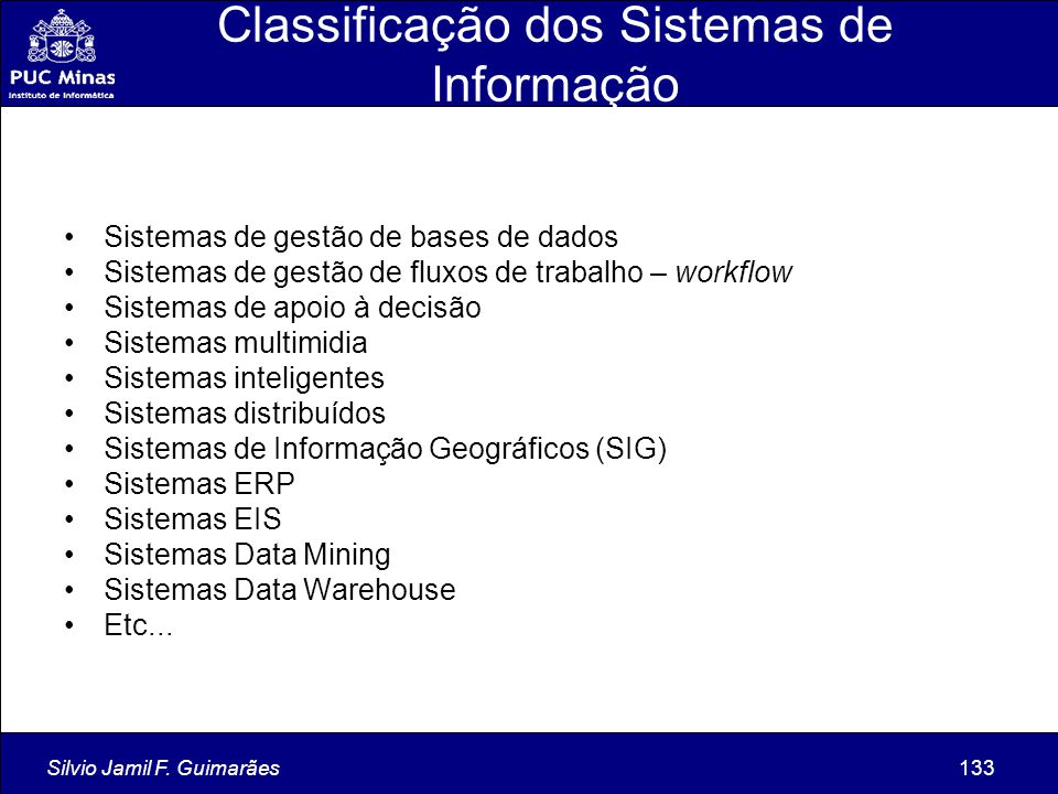 Silvio Jamil F. Guimarães133 Classificação dos Sistemas de Informação Sistemas de gestão de bases de dados Sistemas de gestão de fluxos de trabalho –
