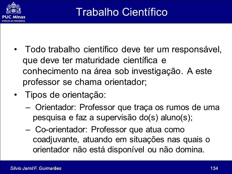 Silvio Jamil F. Guimarães134 Trabalho Científico Todo trabalho científico deve ter um responsável, que deve ter maturidade científica e conhecimento n