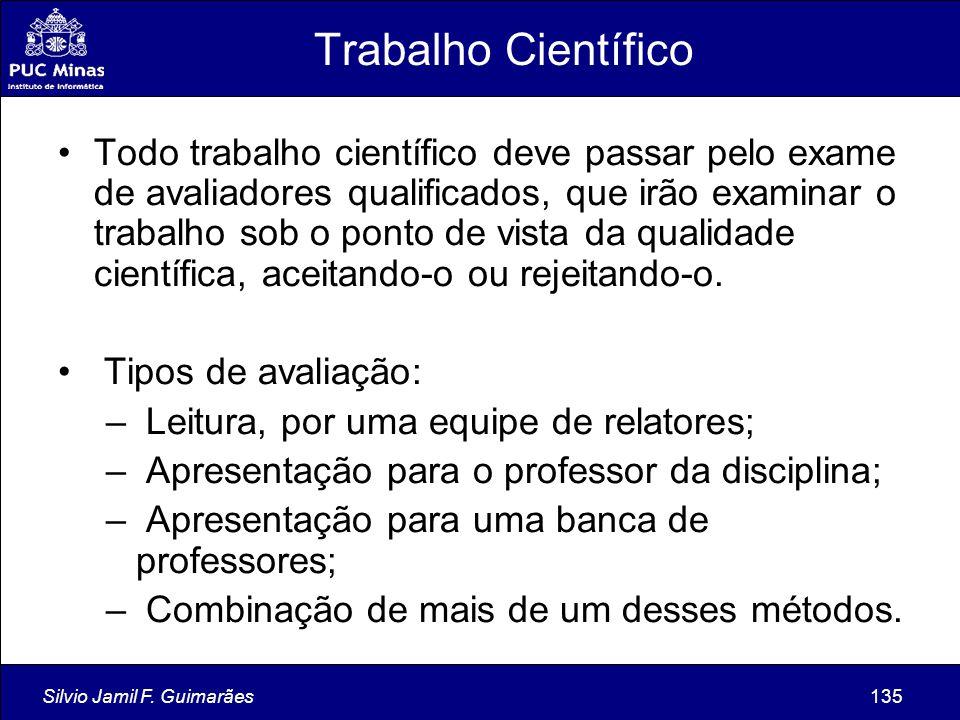 Silvio Jamil F. Guimarães135 Trabalho Científico Todo trabalho científico deve passar pelo exame de avaliadores qualificados, que irão examinar o trab