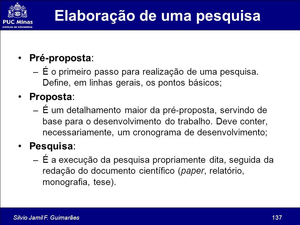 Silvio Jamil F. Guimarães137 Elaboração de uma pesquisa Pré-proposta: –É o primeiro passo para realização de uma pesquisa. Define, em linhas gerais, o