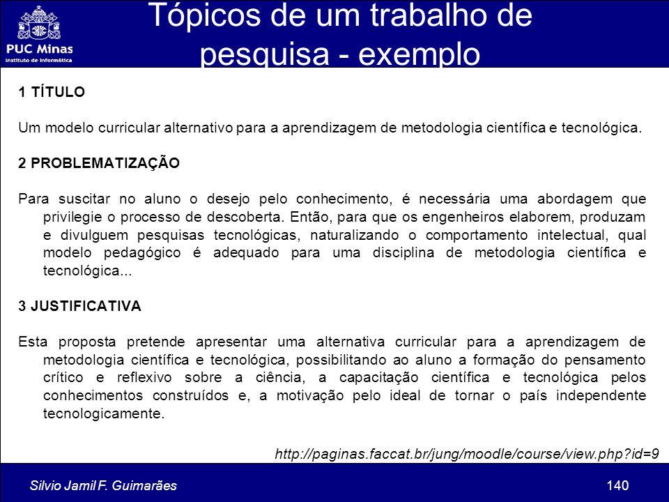 Silvio Jamil F. Guimarães140 Tópicos de um trabalho de pesquisa - exemplo 1 TÍTULO Um modelo curricular alternativo para a aprendizagem de metodologia