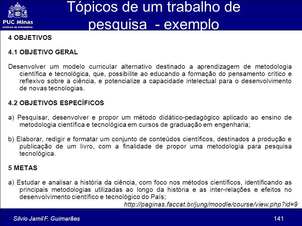 Silvio Jamil F. Guimarães141 Tópicos de um trabalho de pesquisa - exemplo 4 OBJETIVOS 4.1 OBJETIVO GERAL Desenvolver um modelo curricular alternativo