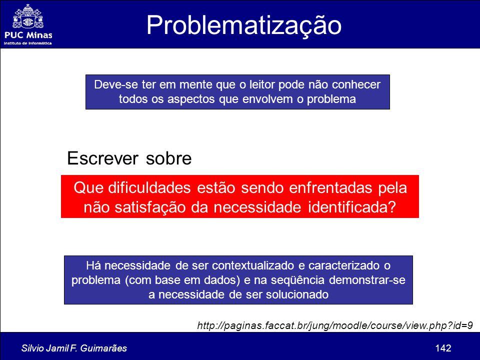 Silvio Jamil F. Guimarães142 Que dificuldades estão sendo enfrentadas pela não satisfação da necessidade identificada? Deve-se ter em mente que o leit