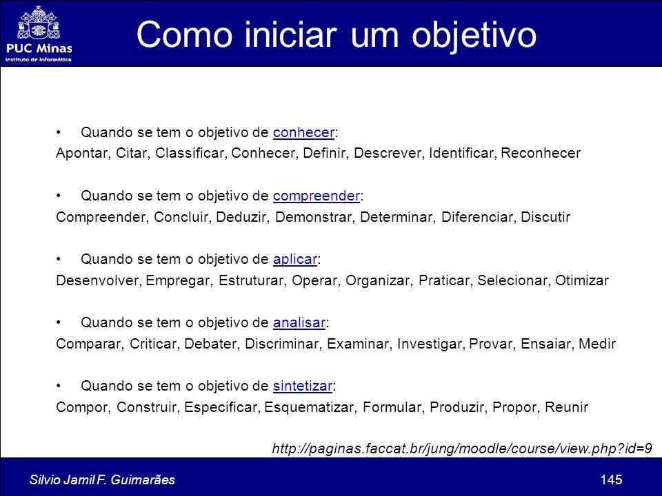 Silvio Jamil F. Guimarães145 Quando se tem o objetivo de conhecer: Apontar, Citar, Classificar, Conhecer, Definir, Descrever, Identificar, Reconhecer