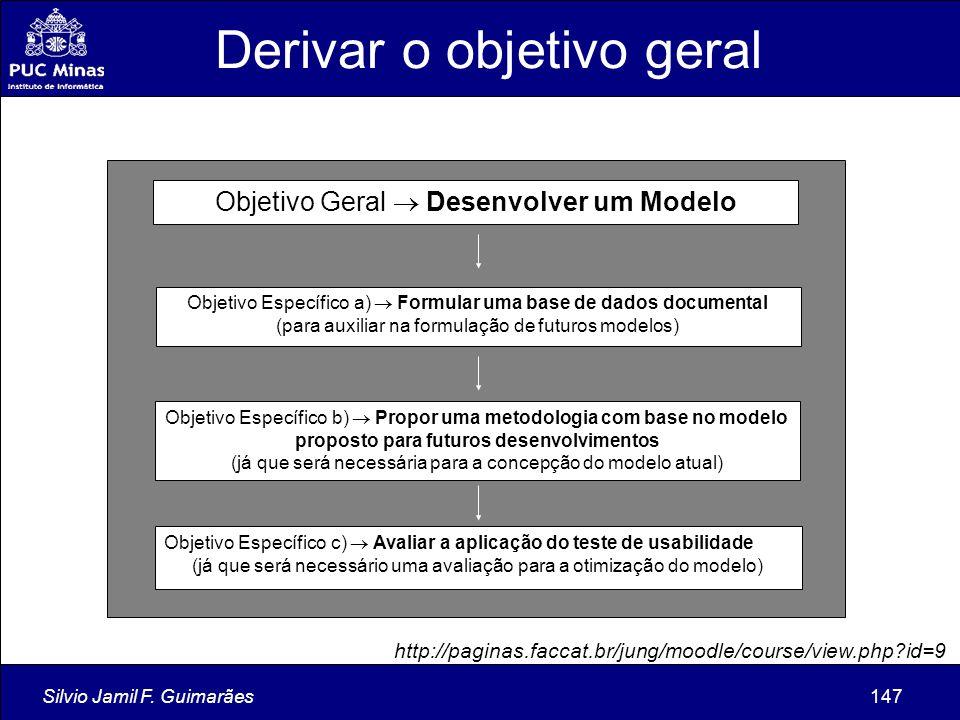 Silvio Jamil F. Guimarães147 Objetivo Geral  Desenvolver um Modelo Objetivo Específico a)  Formular uma base de dados documental (para auxiliar na f