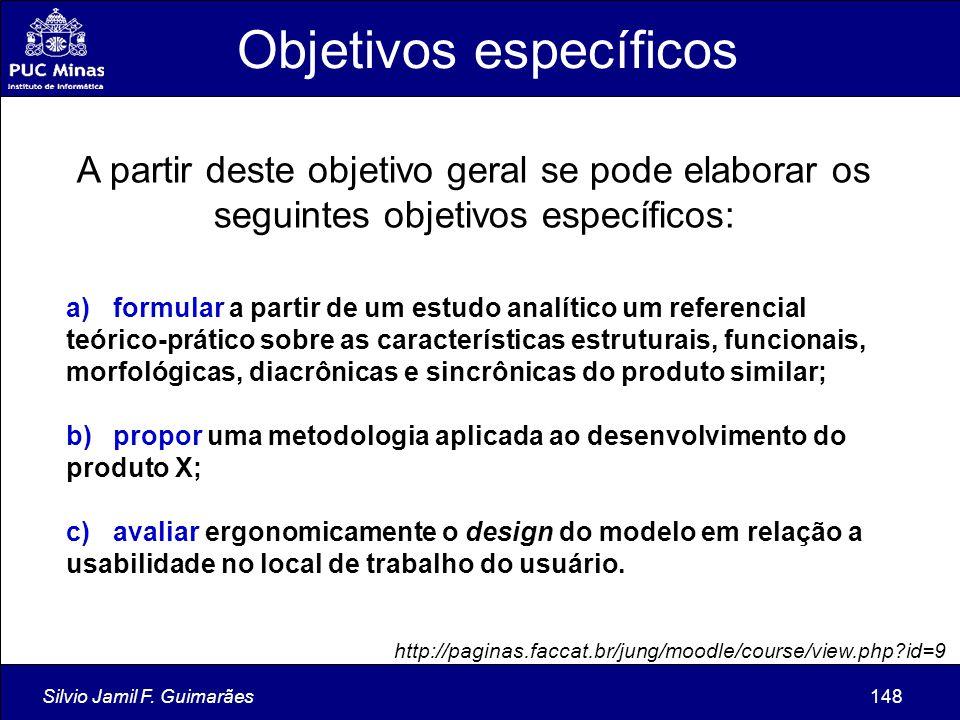 Silvio Jamil F. Guimarães148 A partir deste objetivo geral se pode elaborar os seguintes objetivos específicos: a)formular a partir de um estudo analí
