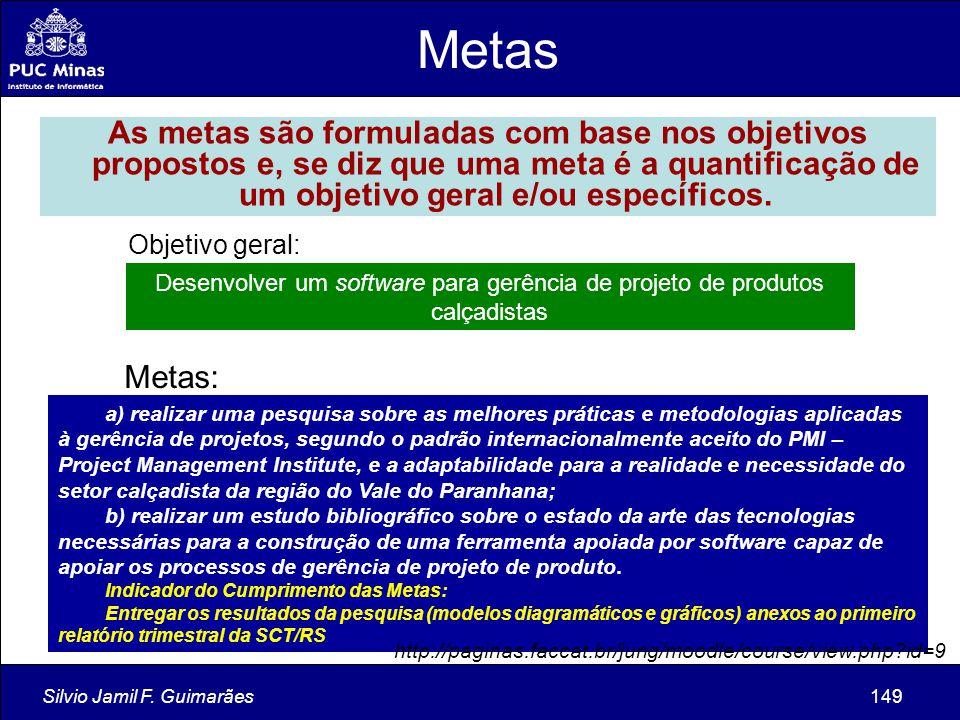 Silvio Jamil F. Guimarães149 As metas são formuladas com base nos objetivos propostos e, se diz que uma meta é a quantificação de um objetivo geral e/