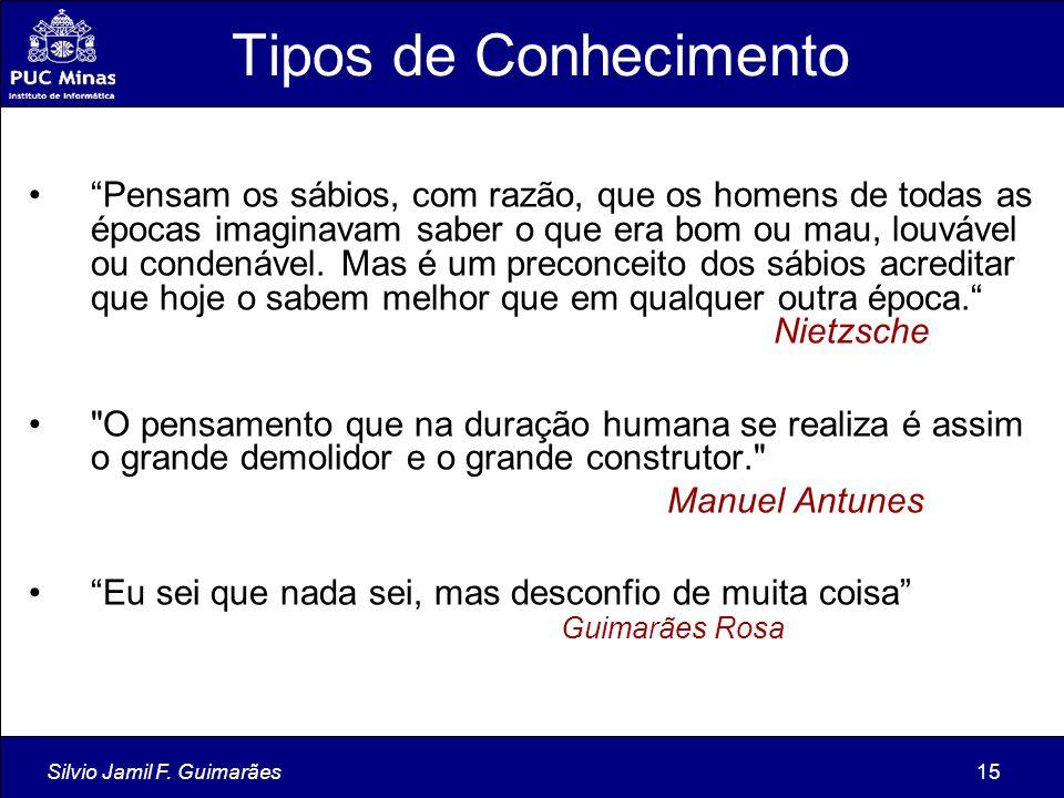 """Silvio Jamil F. Guimarães15 Tipos de Conhecimento """"Pensam os sábios, com razão, que os homens de todas as épocas imaginavam saber o que era bom ou mau"""