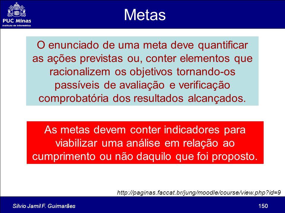 Silvio Jamil F. Guimarães150 O enunciado de uma meta deve quantificar as ações previstas ou, conter elementos que racionalizem os objetivos tornando-o