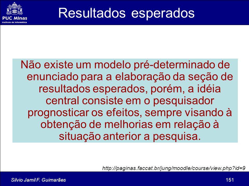 Silvio Jamil F. Guimarães151 Não existe um modelo pré-determinado de enunciado para a elaboração da seção de resultados esperados, porém, a idéia cent