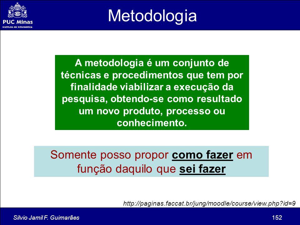 Silvio Jamil F. Guimarães152 A metodologia é um conjunto de técnicas e procedimentos que tem por finalidade viabilizar a execução da pesquisa, obtendo