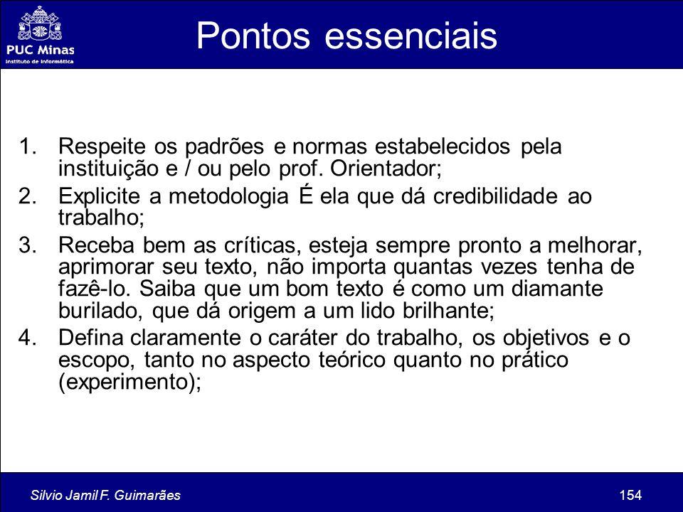 Silvio Jamil F. Guimarães154 Pontos essenciais 1.Respeite os padrões e normas estabelecidos pela instituição e / ou pelo prof. Orientador; 2.Explicite