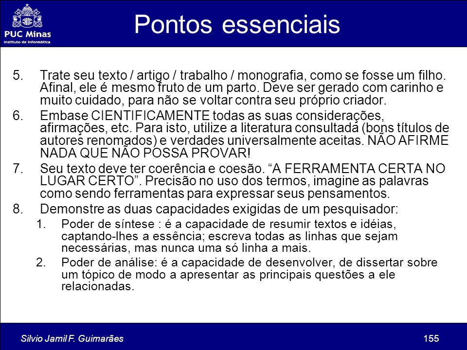 Silvio Jamil F. Guimarães155 Pontos essenciais 5.Trate seu texto / artigo / trabalho / monografia, como se fosse um filho. Afinal, ele é mesmo fruto d