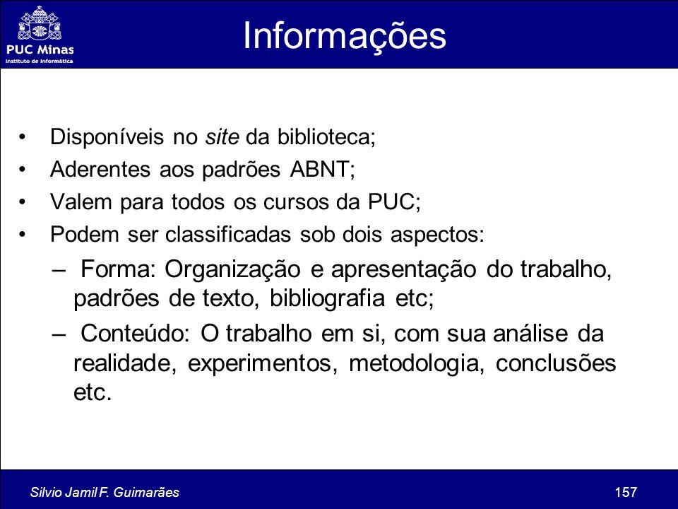 Silvio Jamil F. Guimarães157 Informações Disponíveis no site da biblioteca; Aderentes aos padrões ABNT; Valem para todos os cursos da PUC; Podem ser c