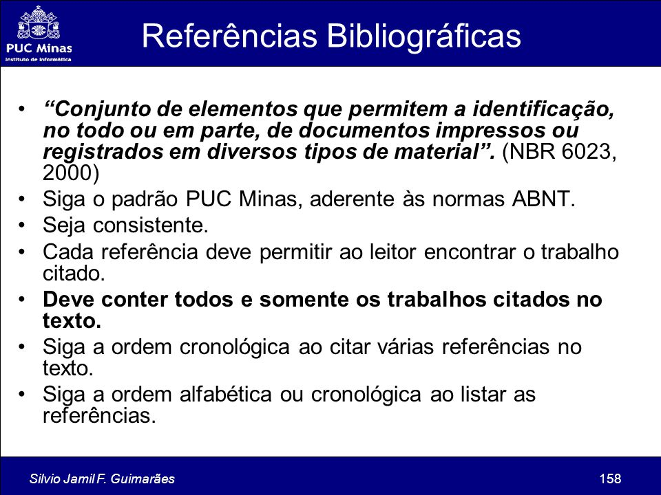 """Silvio Jamil F. Guimarães158 Referências Bibliográficas """"Conjunto de elementos que permitem a identificação, no todo ou em parte, de documentos impres"""
