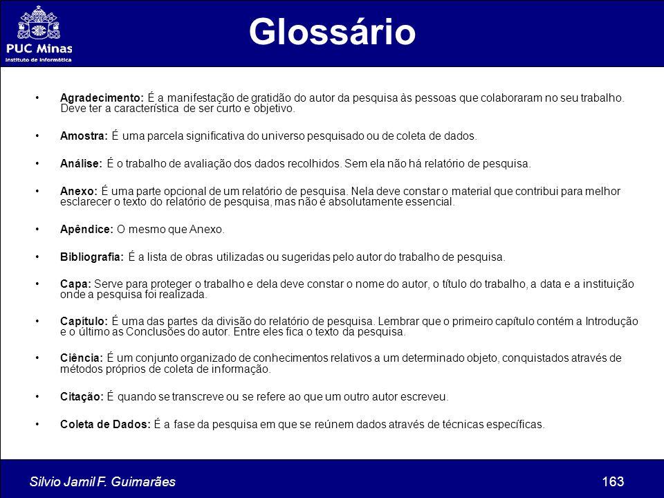 Silvio Jamil F. Guimarães163 Glossário Agradecimento: É a manifestação de gratidão do autor da pesquisa às pessoas que colaboraram no seu trabalho. De