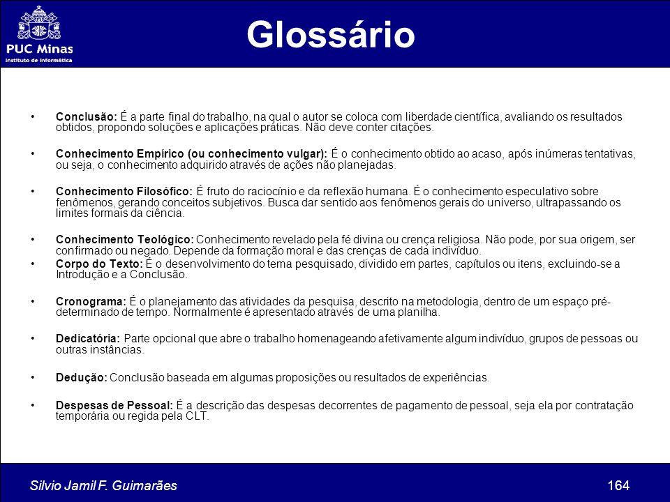 Silvio Jamil F. Guimarães164 Glossário Conclusão: É a parte final do trabalho, na qual o autor se coloca com liberdade científica, avaliando os result