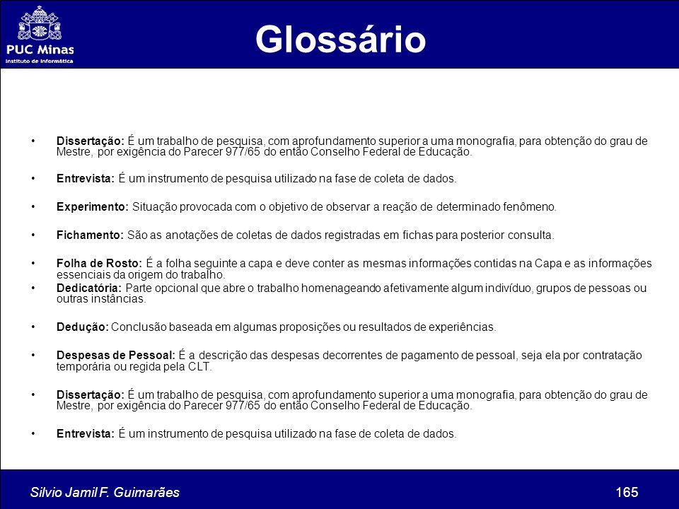Silvio Jamil F. Guimarães165 Dissertação: É um trabalho de pesquisa, com aprofundamento superior a uma monografia, para obtenção do grau de Mestre, po