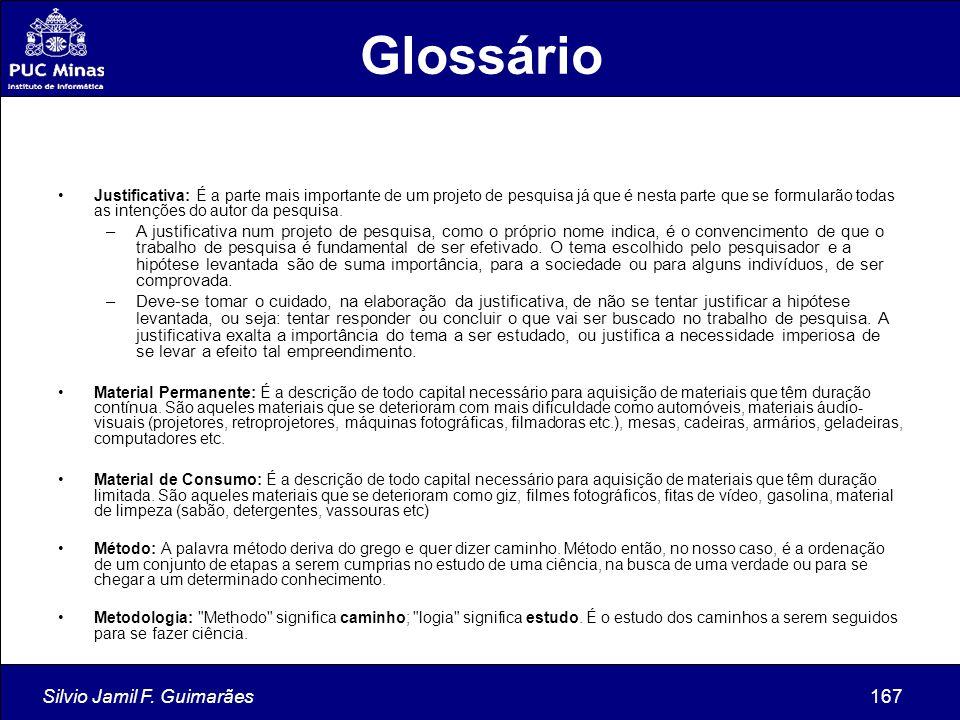 Silvio Jamil F. Guimarães167 Justificativa: É a parte mais importante de um projeto de pesquisa já que é nesta parte que se formularão todas as intenç