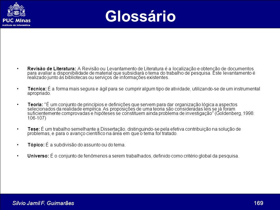 Silvio Jamil F. Guimarães169 Revisão de Literatura: A Revisão ou Levantamento de Literatura é a localização e obtenção de documentos para avaliar a di