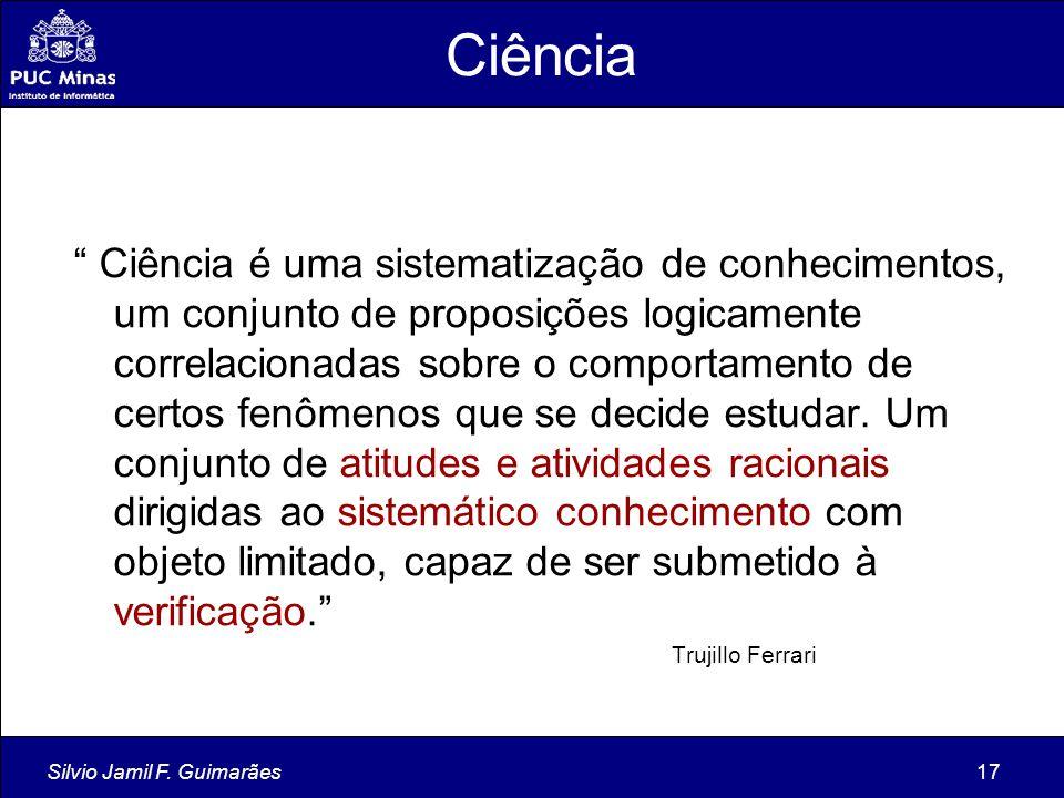 """Silvio Jamil F. Guimarães17 """" Ciência é uma sistematização de conhecimentos, um conjunto de proposições logicamente correlacionadas sobre o comportame"""