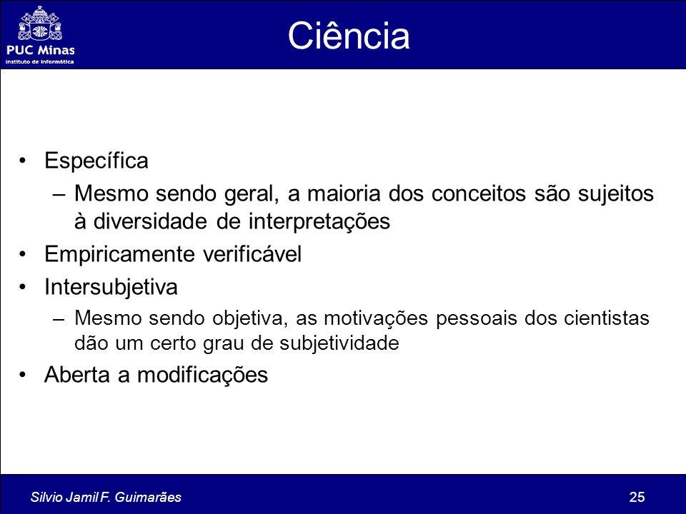 Silvio Jamil F. Guimarães25 Ciência Específica –Mesmo sendo geral, a maioria dos conceitos são sujeitos à diversidade de interpretações Empiricamente