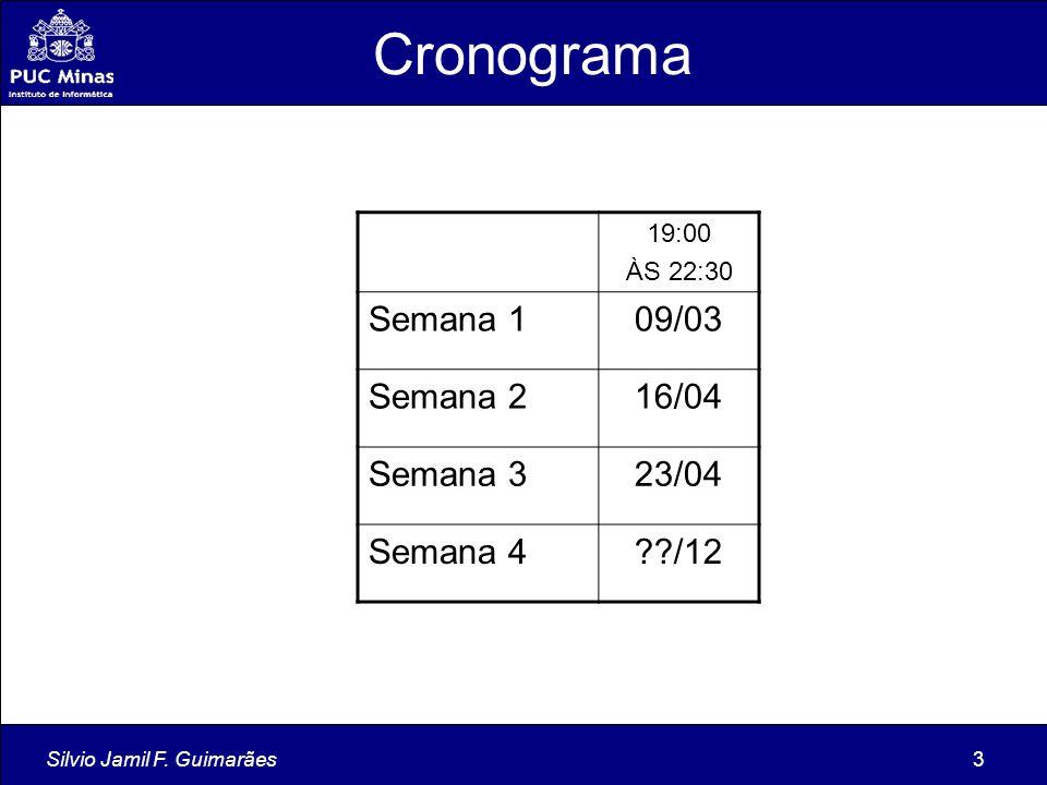 Silvio Jamil F. Guimarães3 Cronograma 19:00 ÀS 22:30 Semana 109/03 Semana 216/04 Semana 323/04 Semana 4??/12