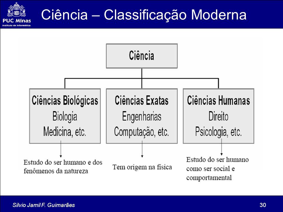 Silvio Jamil F. Guimarães30 Ciência – Classificação Moderna